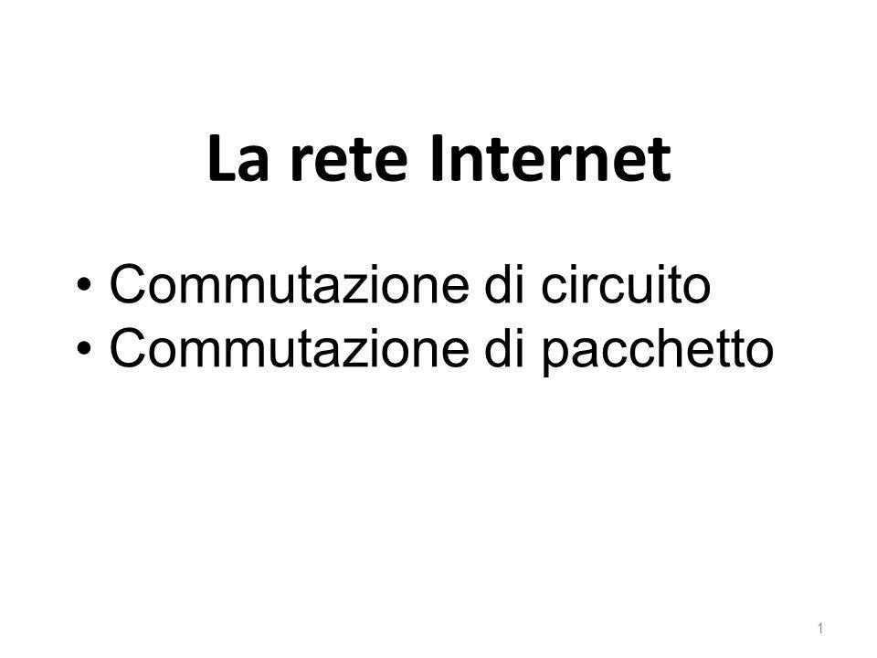 La rete Internet 1 Commutazione di circuito Commutazione di pacchetto