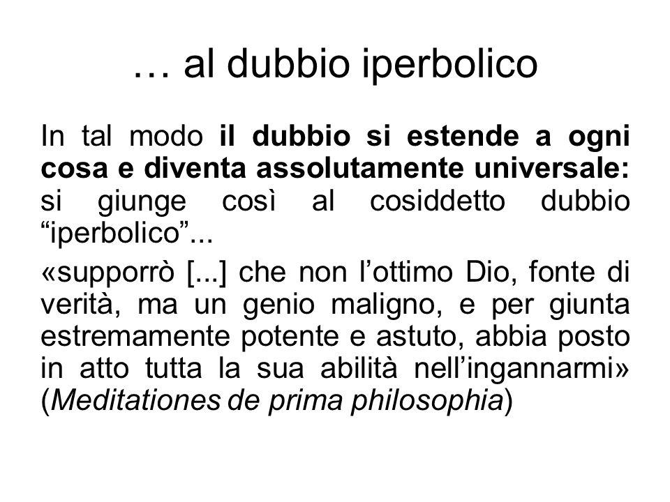 """… al dubbio iperbolico In tal modo il dubbio si estende a ogni cosa e diventa assolutamente universale: si giunge così al cosiddetto dubbio """"iperbolic"""