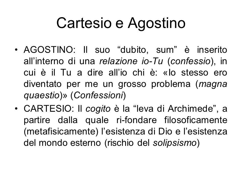 """Cartesio e Agostino AGOSTINO: Il suo """"dubito, sum"""" è inserito all'interno di una relazione io-Tu (confessio), in cui è il Tu a dire all'io chi è: «Io"""