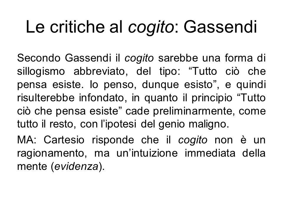 """Le critiche al cogito: Gassendi Secondo Gassendi il cogito sarebbe una forma di sillogismo abbreviato, del tipo: """"Tutto ciò che pensa esiste. Io penso"""