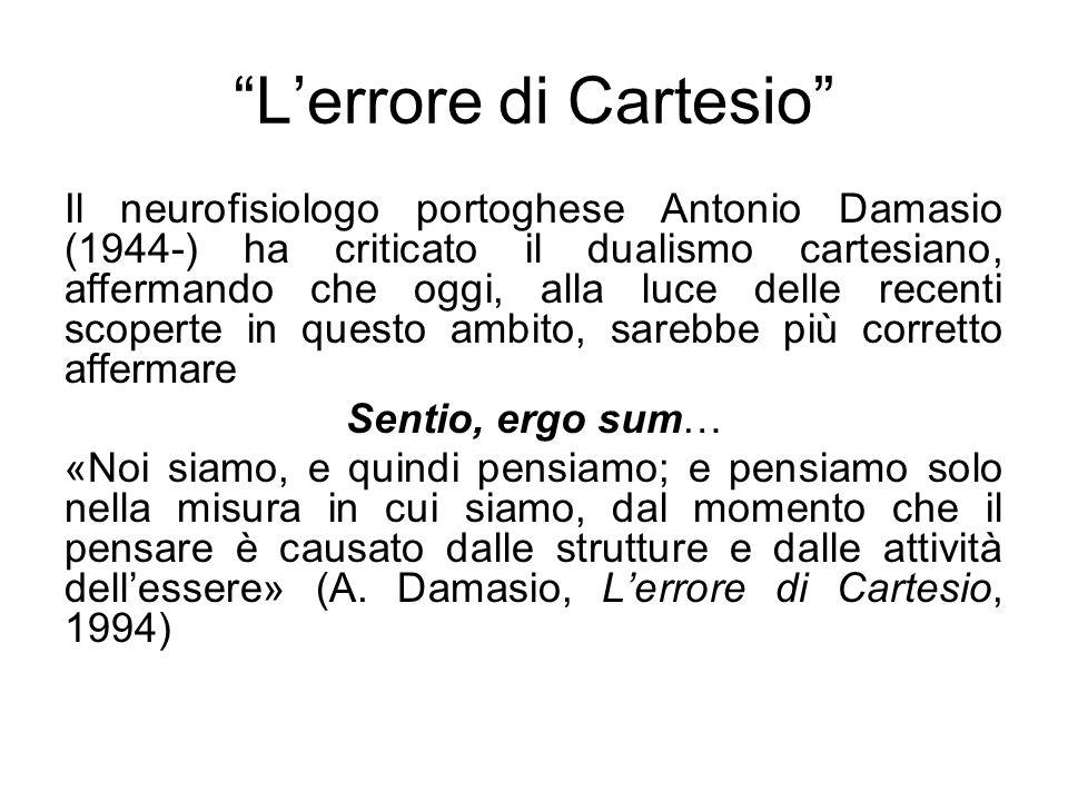 """""""L'errore di Cartesio"""" Il neurofisiologo portoghese Antonio Damasio (1944-) ha criticato il dualismo cartesiano, affermando che oggi, alla luce delle"""