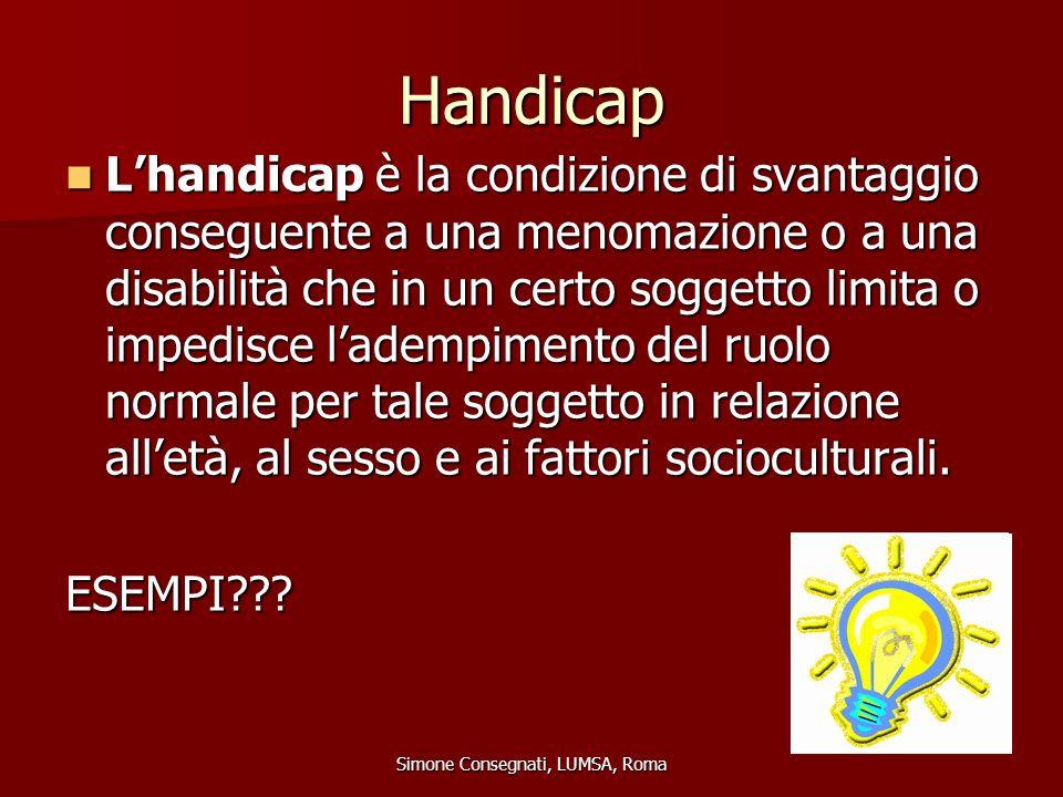 Handicap L'handicap è la condizione di svantaggio conseguente a una menomazione o a una disabilità che in un certo soggetto limita o impedisce l'ademp