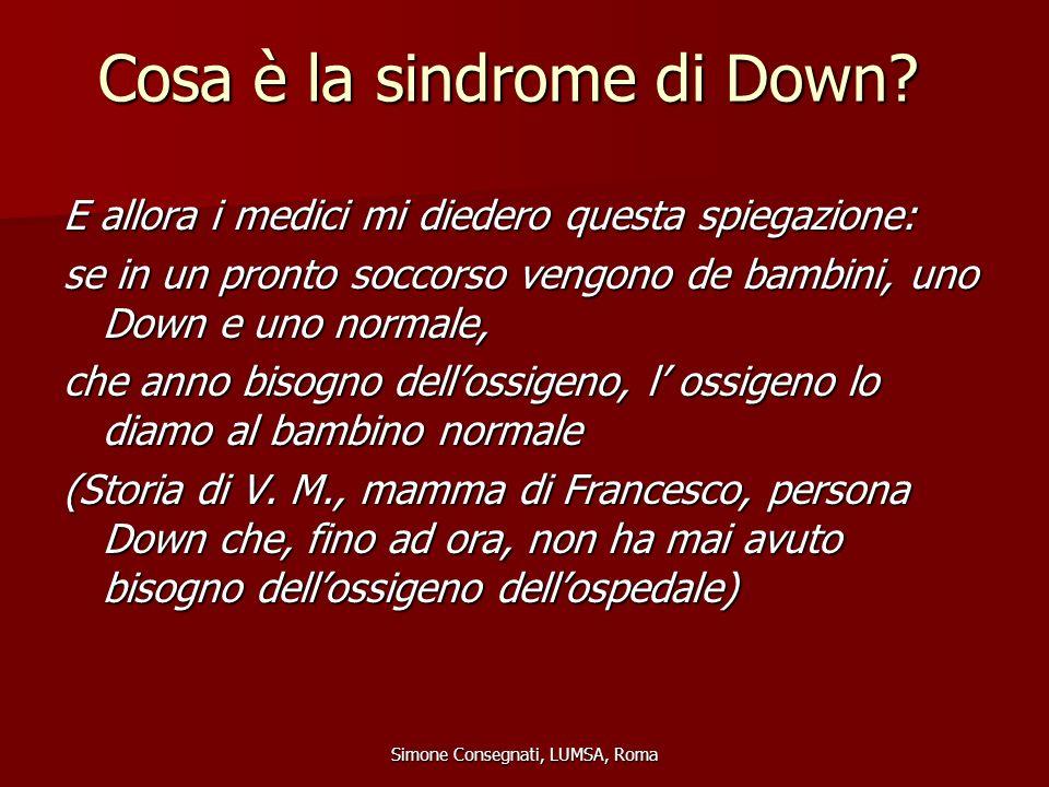Cosa è la sindrome di Down? E allora i medici mi diedero questa spiegazione: se in un pronto soccorso vengono de bambini, uno Down e uno normale, che
