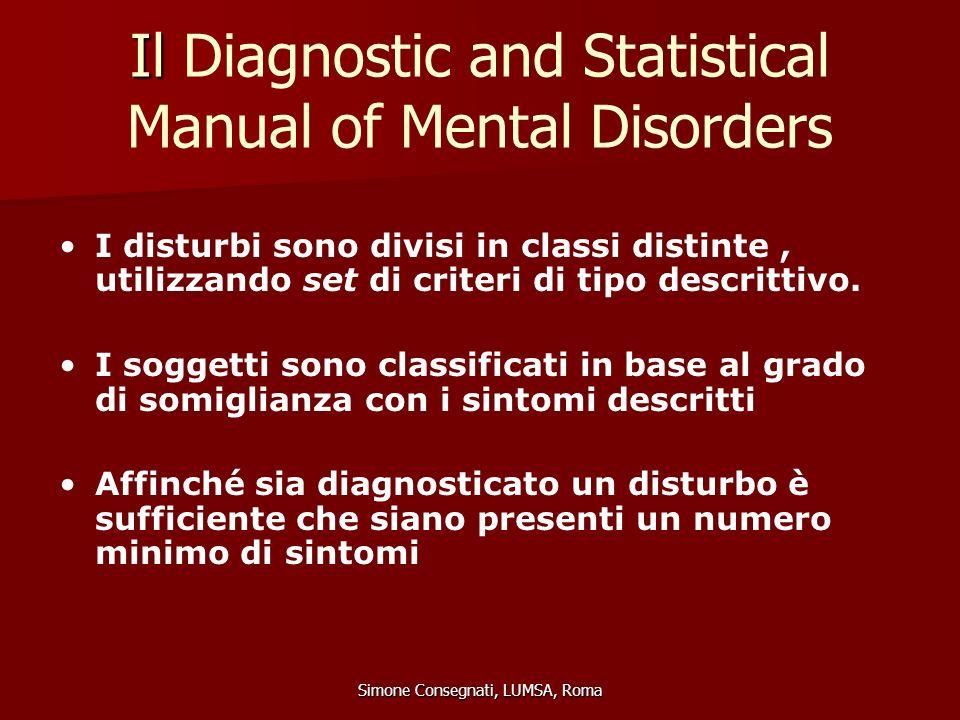 Il Il Diagnostic and Statistical Manual of Mental Disorders Simone Consegnati, LUMSA, Roma I disturbi sono divisi in classi distinte, utilizzando set