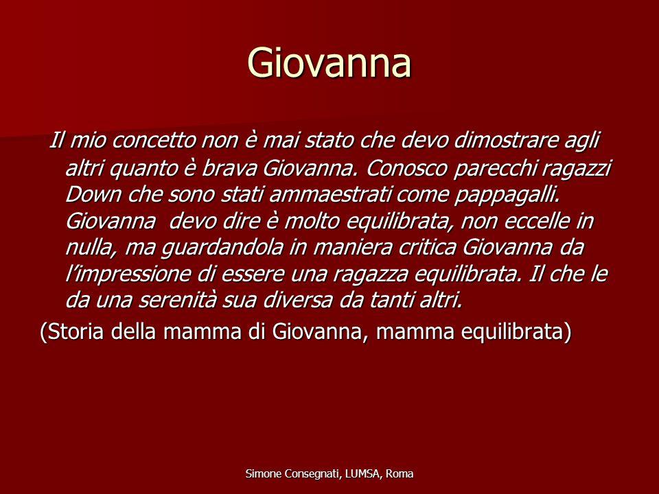 Giovanna Il mio concetto non è mai stato che devo dimostrare agli altri quanto è brava Giovanna. Conosco parecchi ragazzi Down che sono stati ammaestr