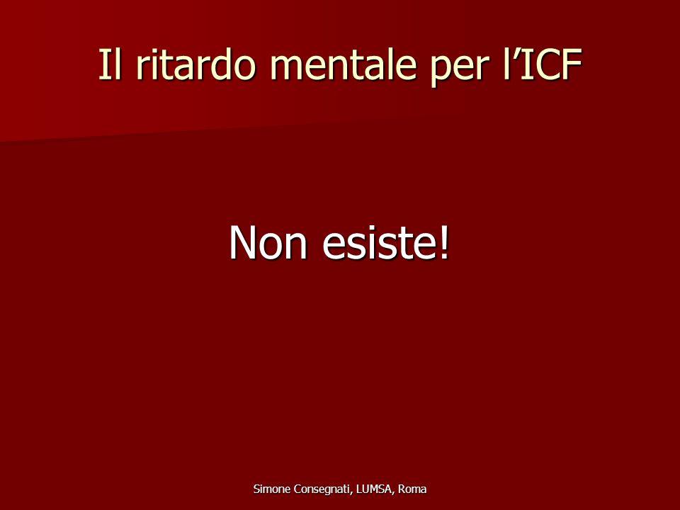 Il ritardo mentale per l'ICF Non esiste! Simone Consegnati, LUMSA, Roma