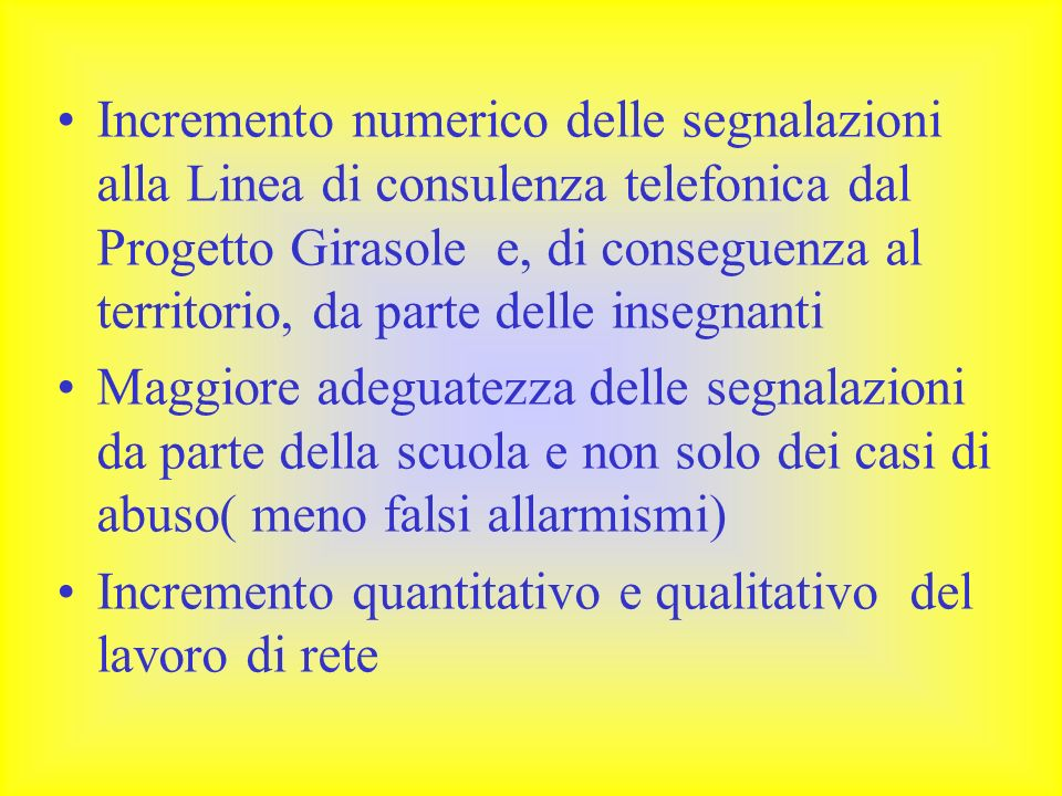 Incremento numerico delle segnalazioni alla Linea di consulenza telefonica dal Progetto Girasole e, di conseguenza al territorio, da parte delle inseg