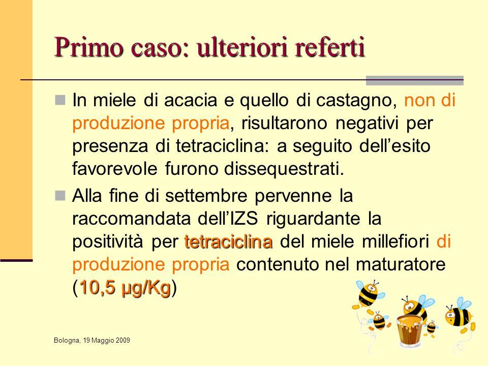 Bologna, 19 Maggio 2009 Primo caso: ulteriori referti In miele di acacia e quello di castagno, non di produzione propria, risultarono negativi per pre