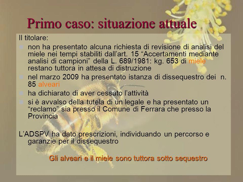 Bologna, 19 Maggio 2009 Primo caso: situazione attuale Il titolare: non ha presentato alcuna richiesta di revisione di analisi del miele nei tempi sta