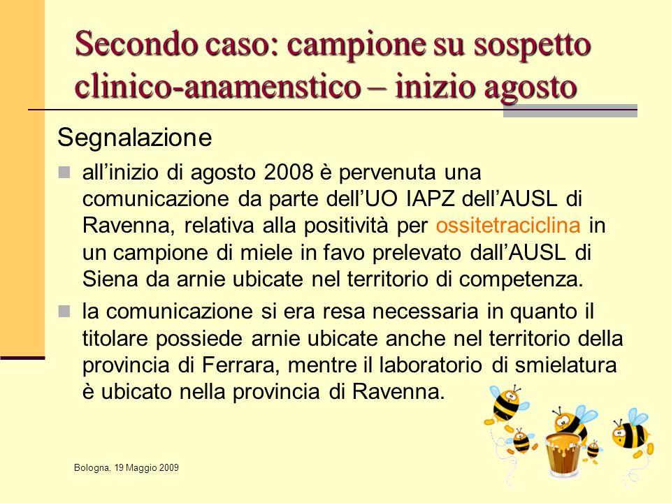 Bologna, 19 Maggio 2009 Secondo caso: campione su sospetto clinico-anamenstico – inizio agosto Segnalazione all'inizio di agosto 2008 è pervenuta una