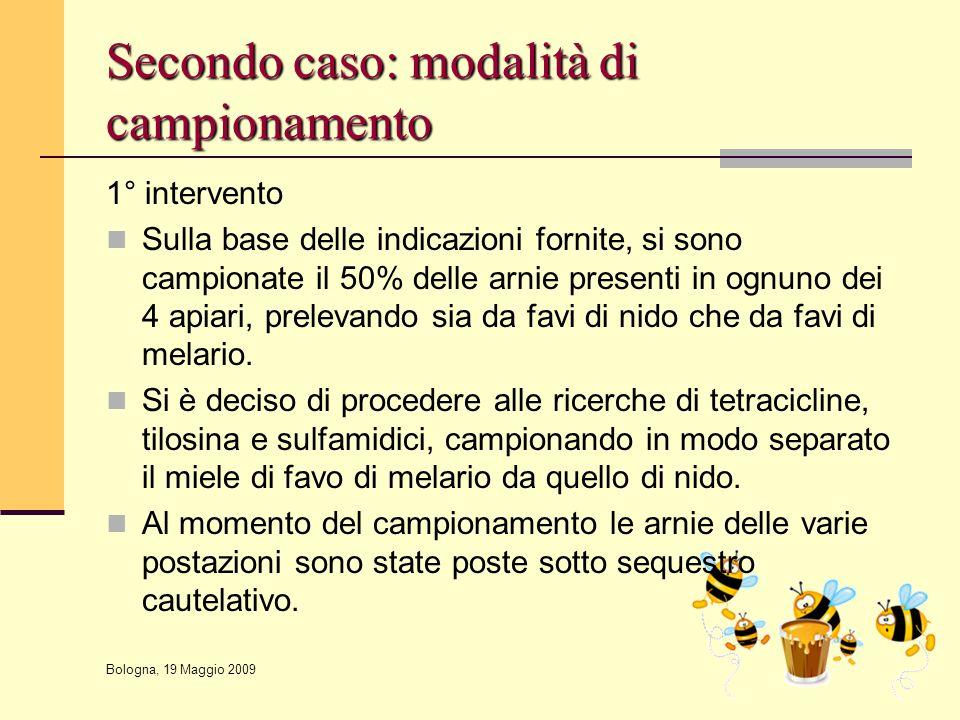 Bologna, 19 Maggio 2009 Secondo caso: modalità di campionamento 1° intervento Sulla base delle indicazioni fornite, si sono campionate il 50% delle ar