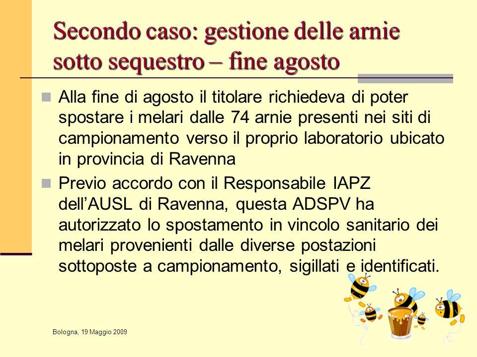 Bologna, 19 Maggio 2009 Secondo caso: gestione delle arnie sotto sequestro – fine agosto Alla fine di agosto il titolare richiedeva di poter spostare