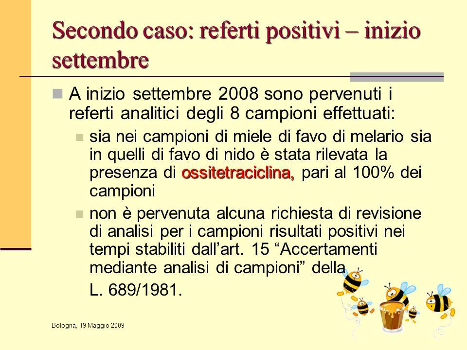 Bologna, 19 Maggio 2009 Secondo caso: referti positivi – inizio settembre A inizio settembre 2008 sono pervenuti i referti analitici degli 8 campioni