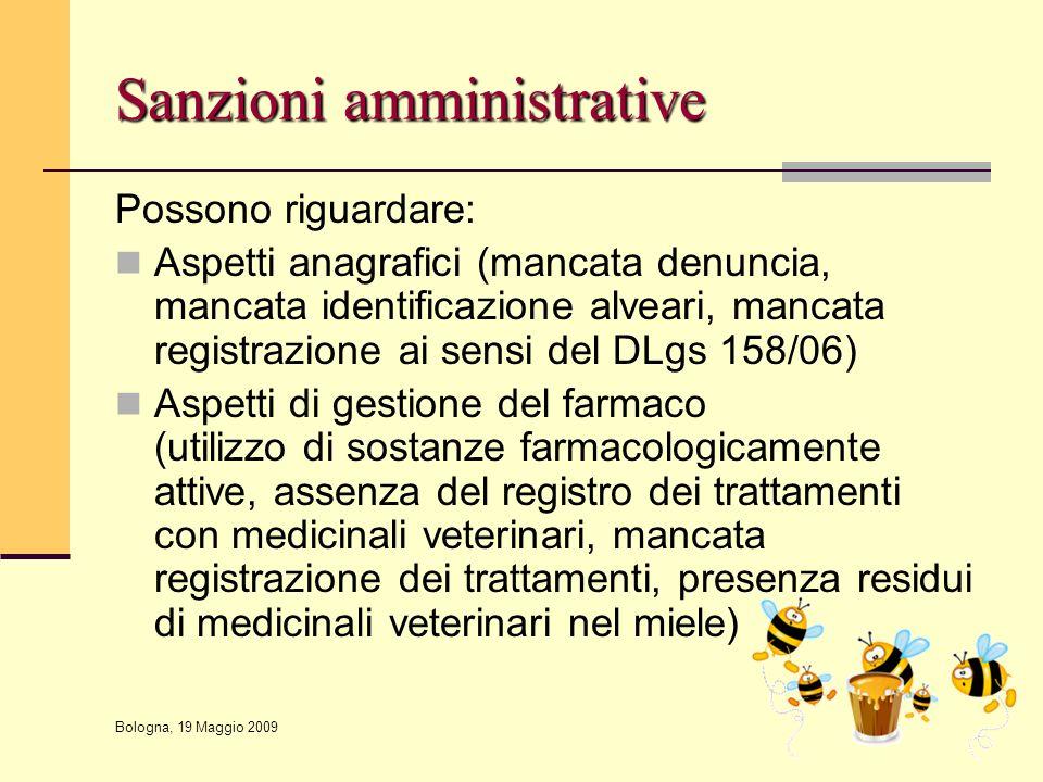 Bologna, 19 Maggio 2009 Sanzioni amministrative Possono riguardare: Aspetti anagrafici (mancata denuncia, mancata identificazione alveari, mancata reg