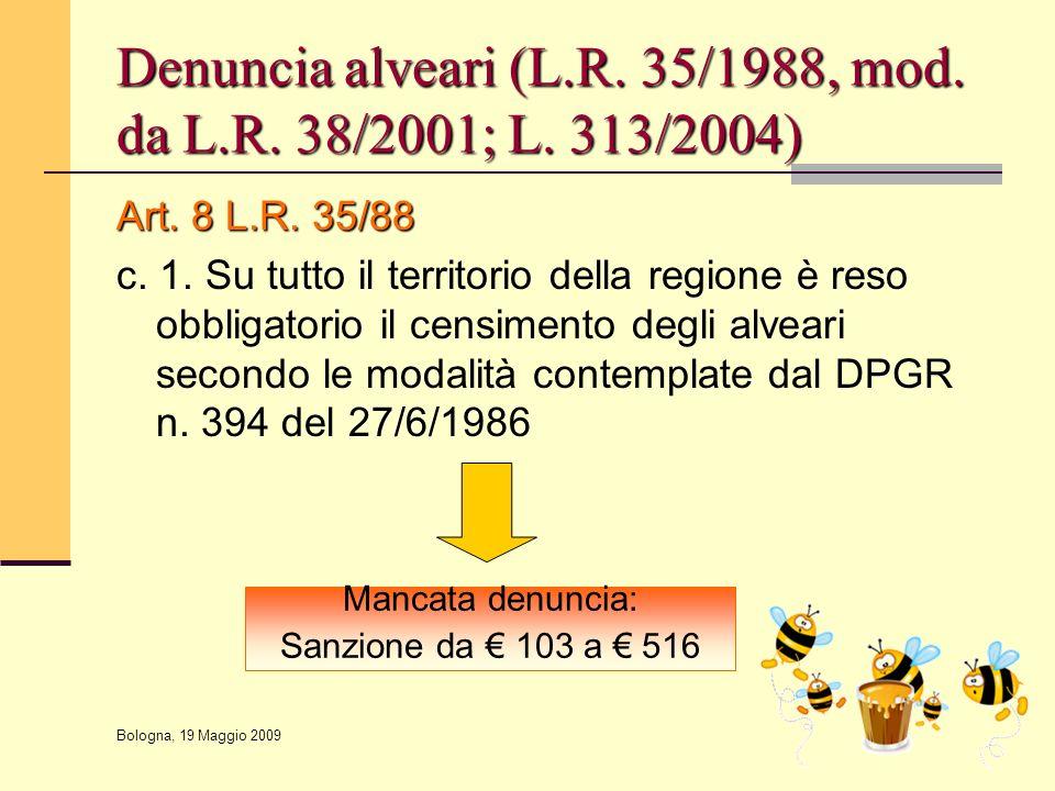 Bologna, 19 Maggio 2009 Denuncia alveari (L.R. 35/1988, mod. da L.R. 38/2001; L. 313/2004) Art. 8 L.R. 35/88 c. 1. Su tutto il territorio della region