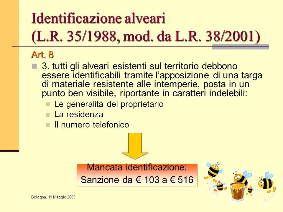 Bologna, 19 Maggio 2009 Identificazione alveari (L.R. 35/1988, mod. da L.R. 38/2001) Art. 8 3. tutti gli alveari esistenti sul territorio debbono esse