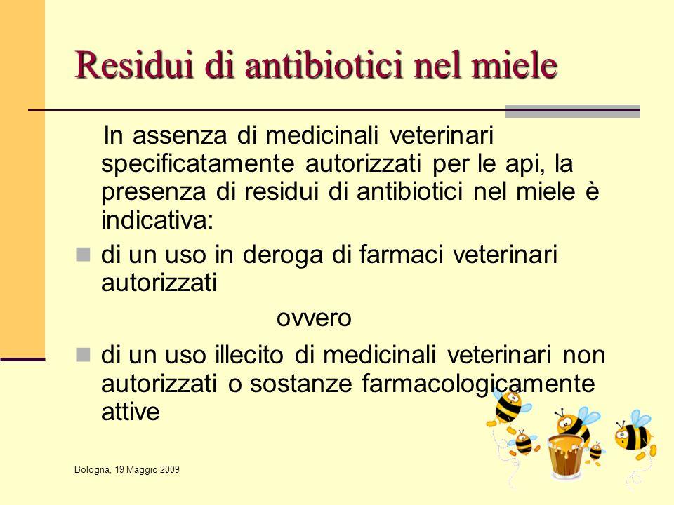 Bologna, 19 Maggio 2009 Residui di antibiotici nel miele In assenza di medicinali veterinari specificatamente autorizzati per le api, la presenza di r