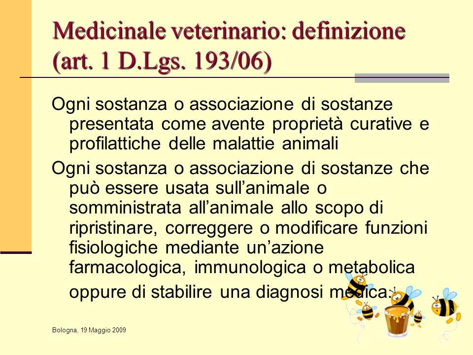 Bologna, 19 Maggio 2009 Medicinale veterinario: definizione (art. 1 D.Lgs. 193/06) Ogni sostanza o associazione di sostanze presentata come avente pro