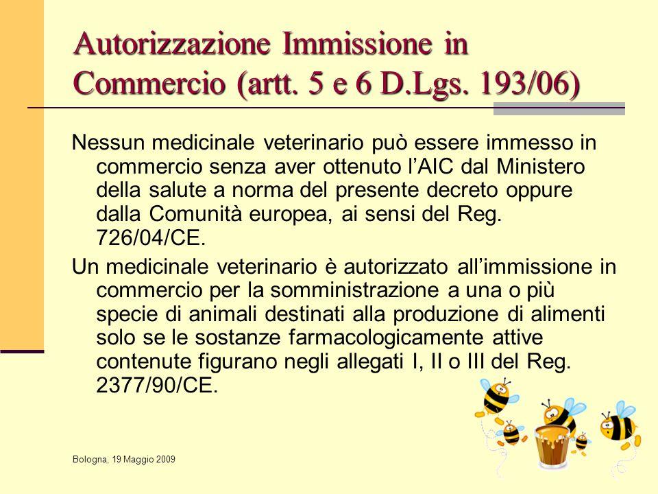 Bologna, 19 Maggio 2009 Autorizzazione Immissione in Commercio (artt. 5 e 6 D.Lgs. 193/06) Nessun medicinale veterinario può essere immesso in commerc