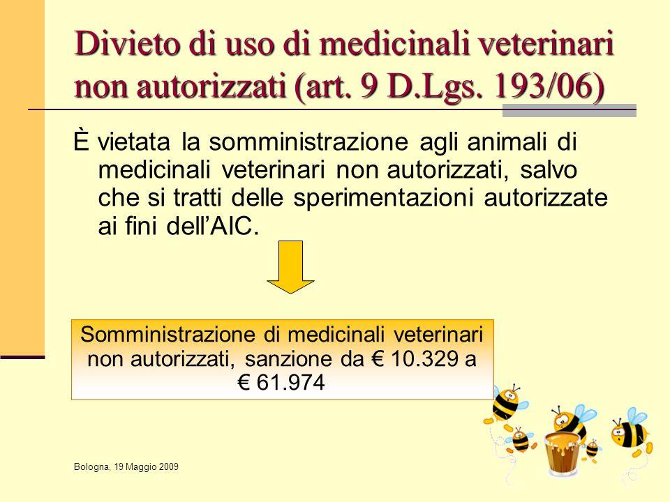 Bologna, 19 Maggio 2009 Divieto di uso di medicinali veterinari non autorizzati (art. 9 D.Lgs. 193/06) È vietata la somministrazione agli animali di m