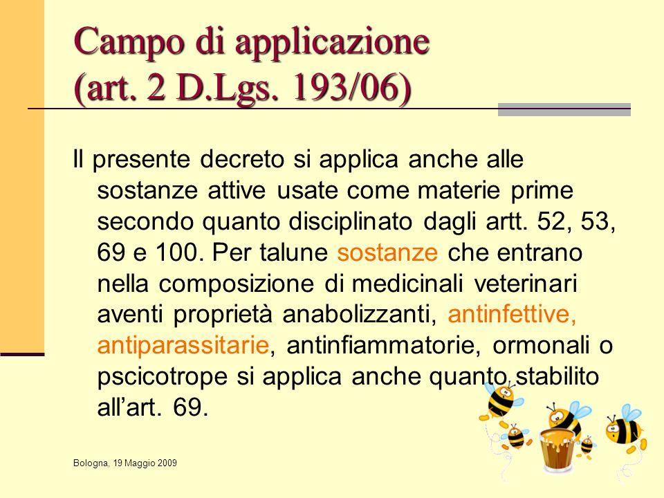 Bologna, 19 Maggio 2009 Campo di applicazione (art. 2 D.Lgs. 193/06) Il presente decreto si applica anche alle sostanze attive usate come materie prim