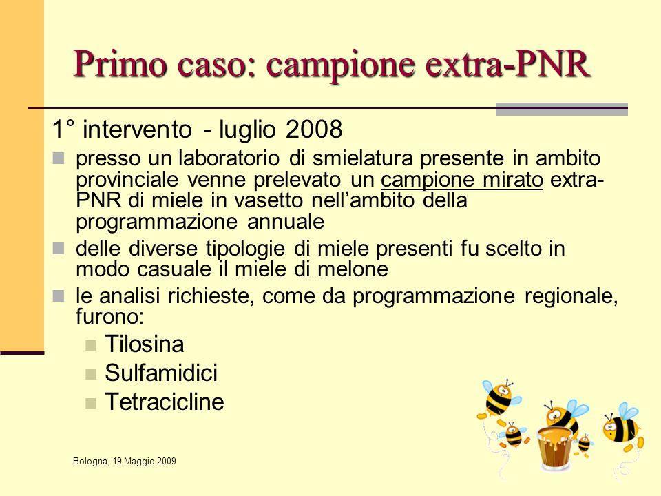 Bologna, 19 Maggio 2009 Primo caso: campione extra-PNR 1° intervento - luglio 2008 presso un laboratorio di smielatura presente in ambito provinciale