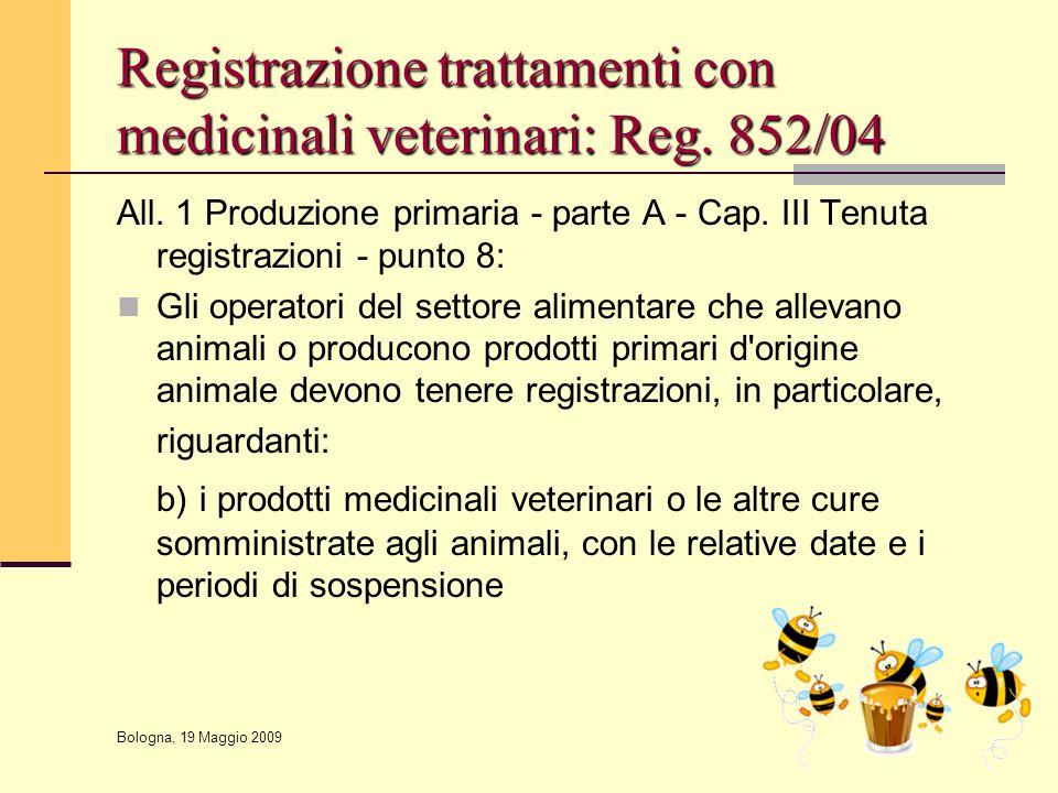 Bologna, 19 Maggio 2009 Registrazione trattamenti con medicinali veterinari: Reg. 852/04 All. 1 Produzione primaria - parte A - Cap. III Tenuta regist