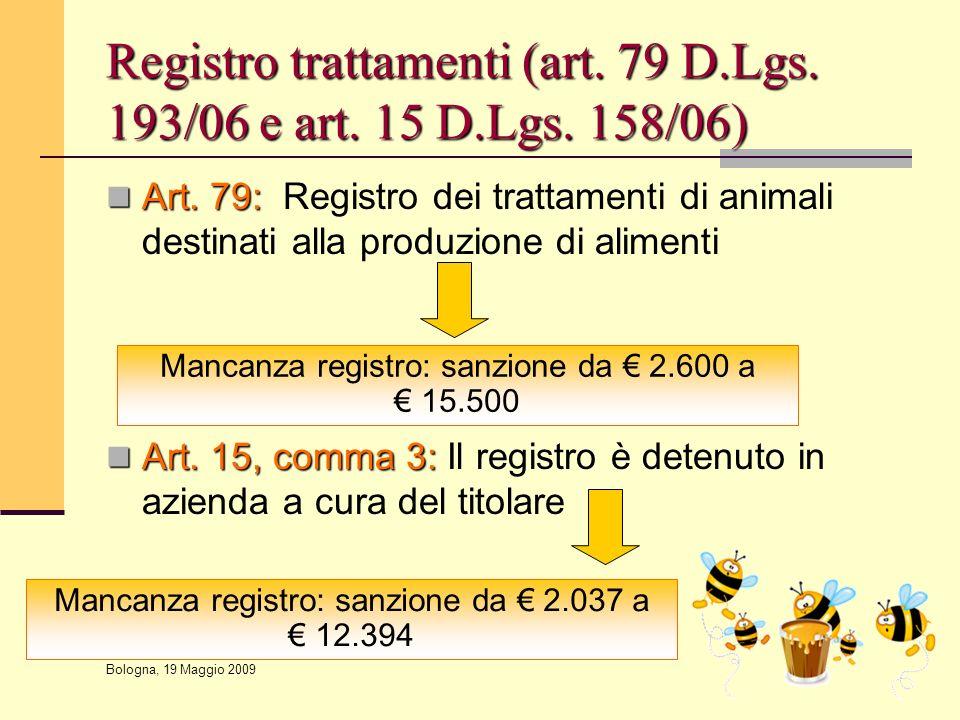 Bologna, 19 Maggio 2009 Registro trattamenti (art. 79 D.Lgs. 193/06 e art. 15 D.Lgs. 158/06) Art. 79: Art. 79: Registro dei trattamenti di animali des