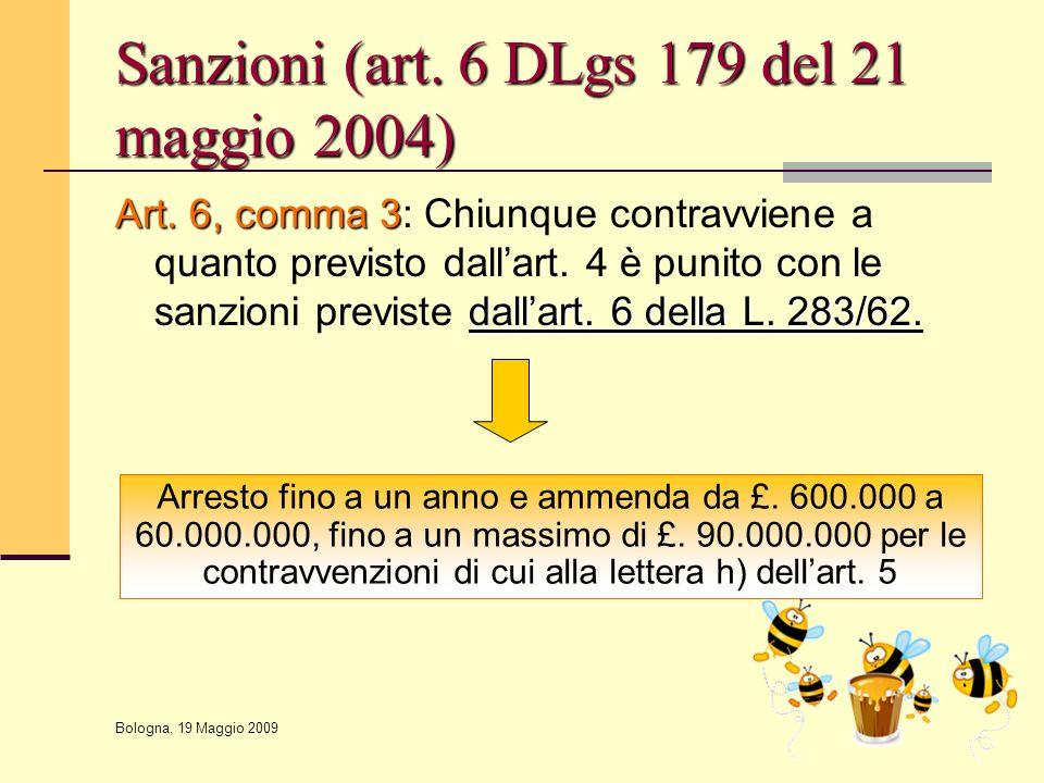 Bologna, 19 Maggio 2009 Sanzioni (art. 6 DLgs 179 del 21 maggio 2004) Art. 6, comma 3 dall'art. 6 della L. 283/62 Art. 6, comma 3: Chiunque contravvie