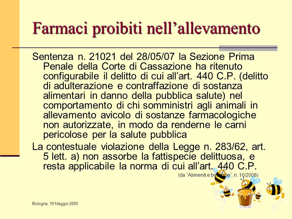 Bologna, 19 Maggio 2009 Farmaci proibiti nell'allevamento Sentenza n. 21021 del 28/05/07 la Sezione Prima Penale della Corte di Cassazione ha ritenuto