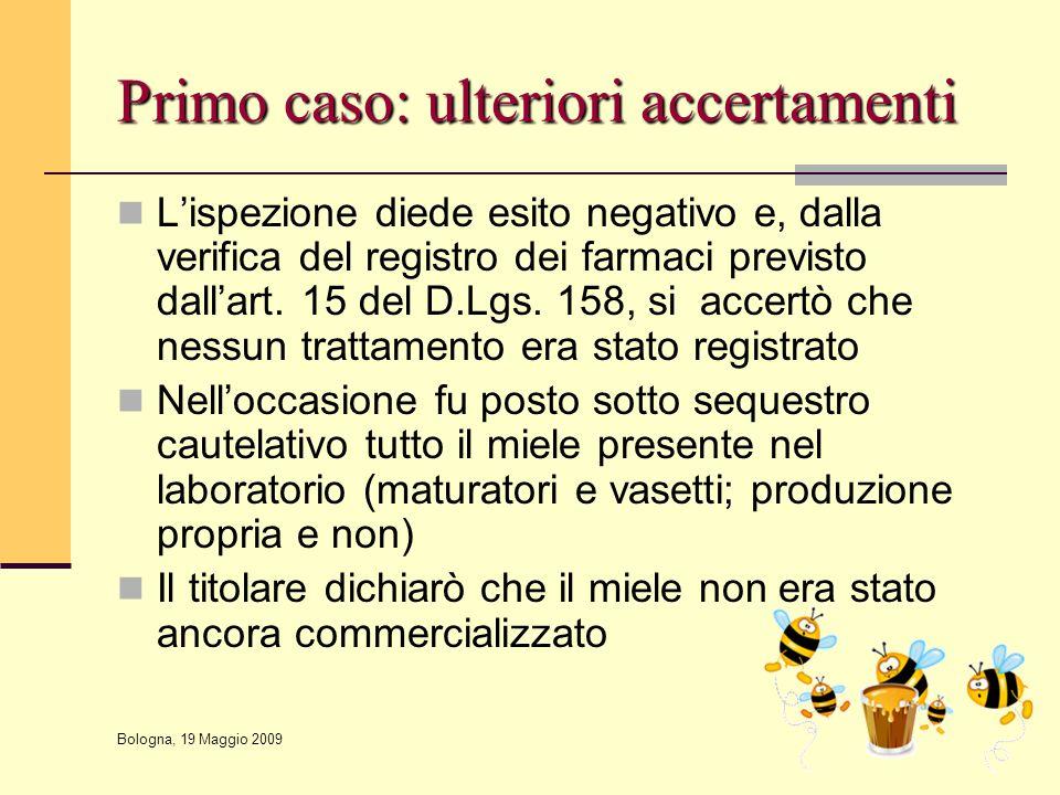 Bologna, 19 Maggio 2009 Primo caso: ulteriori accertamenti L'ispezione diede esito negativo e, dalla verifica del registro dei farmaci previsto dall'a