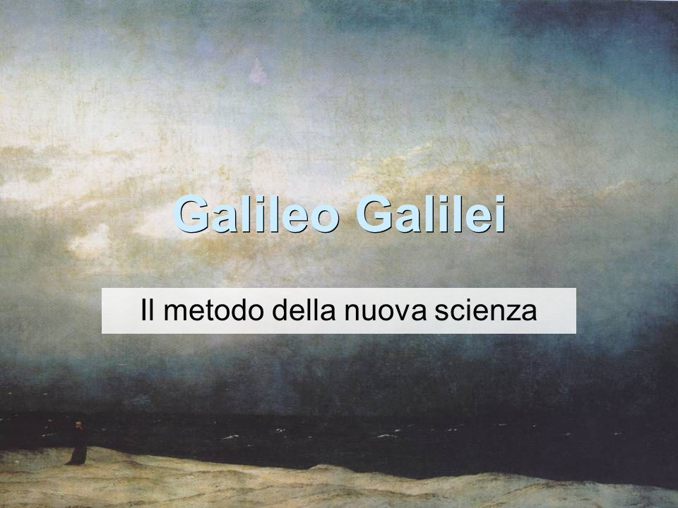 Galileo Galilei Il metodo della nuova scienza