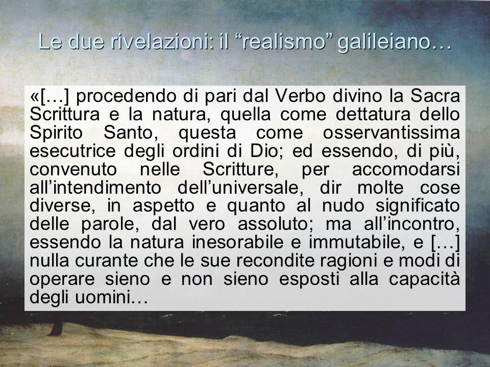 """Le due rivelazioni: il """"realismo"""" galileiano… «[…] procedendo di pari dal Verbo divino la Sacra Scrittura e la natura, quella come dettatura dello Spi"""