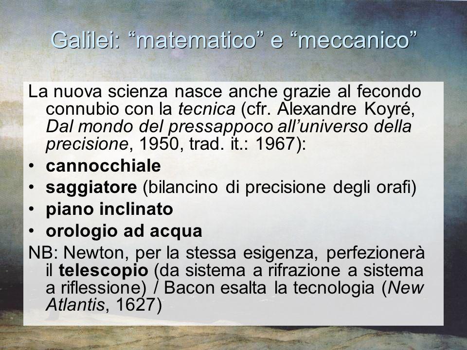 """Galilei: """"matematico"""" e """"meccanico"""" La nuova scienza nasce anche grazie al fecondo connubio con la tecnica (cfr. Alexandre Koyré, Dal mondo del pressa"""