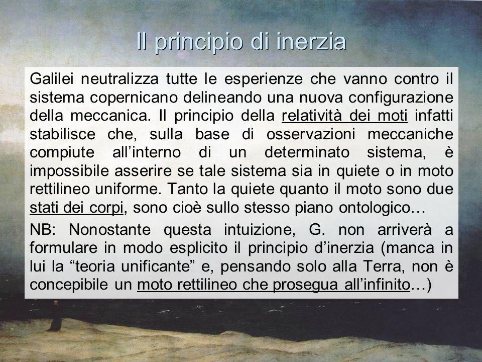 Il principio di inerzia Galilei neutralizza tutte le esperienze che vanno contro il sistema copernicano delineando una nuova configurazione della mecc