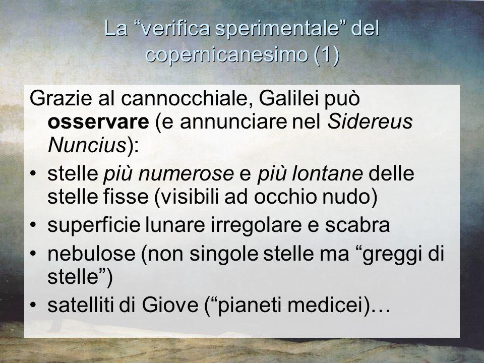 """La """"verifica sperimentale"""" del copernicanesimo (1) Grazie al cannocchiale, Galilei può osservare (e annunciare nel Sidereus Nuncius): stelle più numer"""