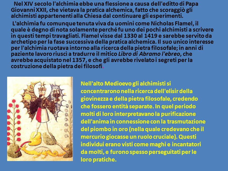 Nel XIV secolo l alchimia ebbe una flessione a causa dell editto di Papa Giovanni XXII, che vietava la pratica alchemica, fatto che scoraggiò gli alchimisti appartenenti alla Chiesa dal continuare gli esperimenti.