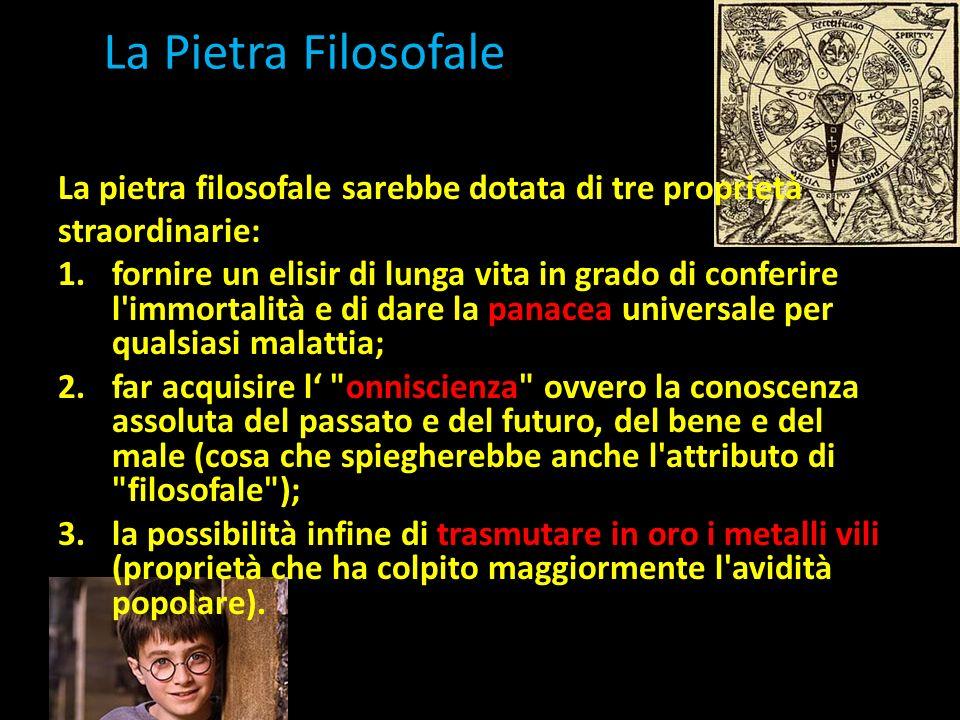 La Pietra Filosofale La pietra filosofale sarebbe dotata di tre proprietà straordinarie: 1.fornire un elisir di lunga vita in grado di conferire l'imm