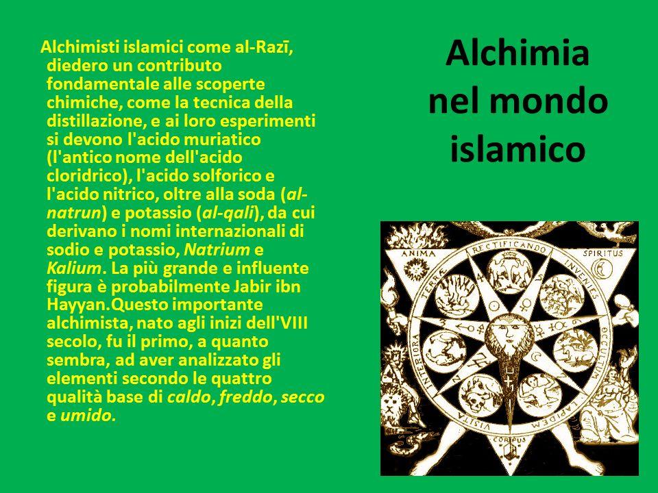 Alchimia nel mondo islamico Alchimisti islamici come al-Razī, diedero un contributo fondamentale alle scoperte chimiche, come la tecnica della distill