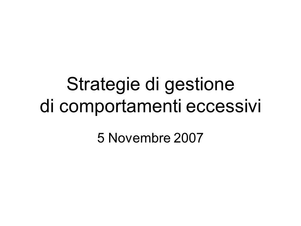 Strategie di gestione di comportamenti eccessivi 5 Novembre 2007