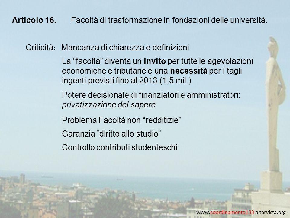 """www.coordinamento133.altervista.org Articolo 16.Facoltà di trasformazione in fondazioni delle università. Criticità : La """"facoltà"""" diventa un invito p"""