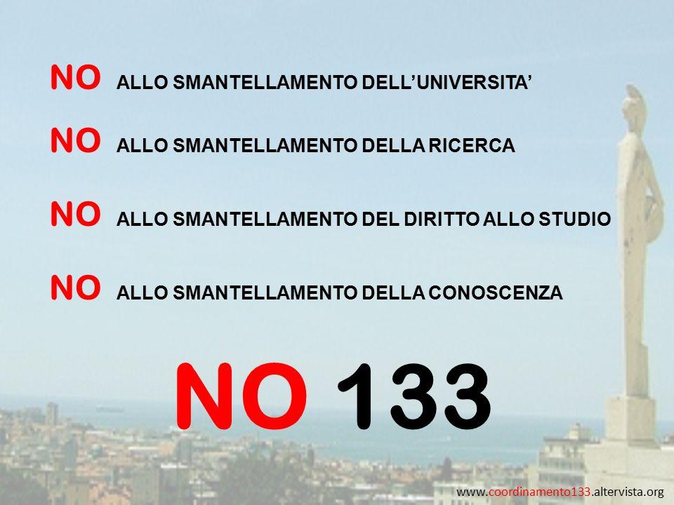 www.coordinamento133.altervista.org NO 133 NO ALLO SMANTELLAMENTO DELL'UNIVERSITA' NO ALLO SMANTELLAMENTO DELLA RICERCA NO ALLO SMANTELLAMENTO DEL DIRITTO ALLO STUDIO NO ALLO SMANTELLAMENTO DELLA CONOSCENZA