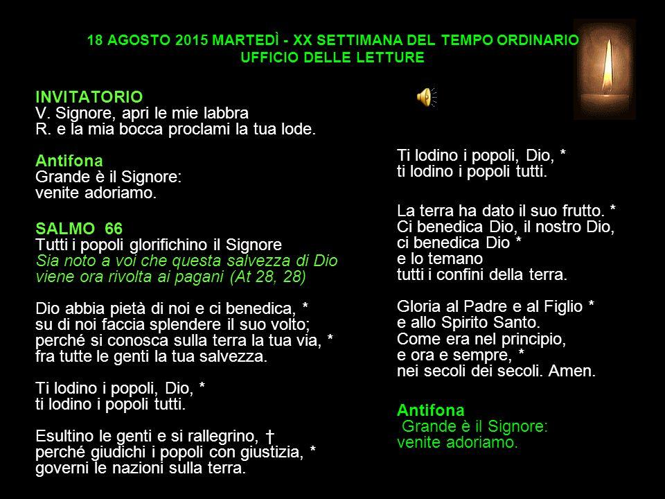 18 AGOSTO 2015 MARTEDÌ - XX SETTIMANA DEL TEMPO ORDINARIO UFFICIO DELLE LETTURE INVITATORIO V.