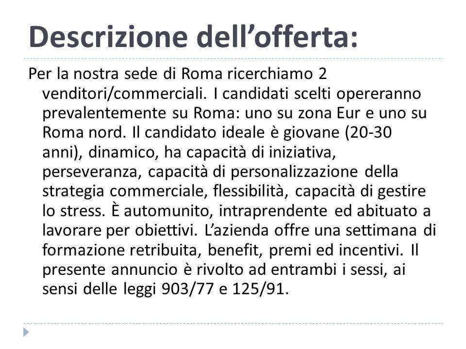 Descrizione dell'offerta: Per la nostra sede di Roma ricerchiamo 2 venditori/commerciali.