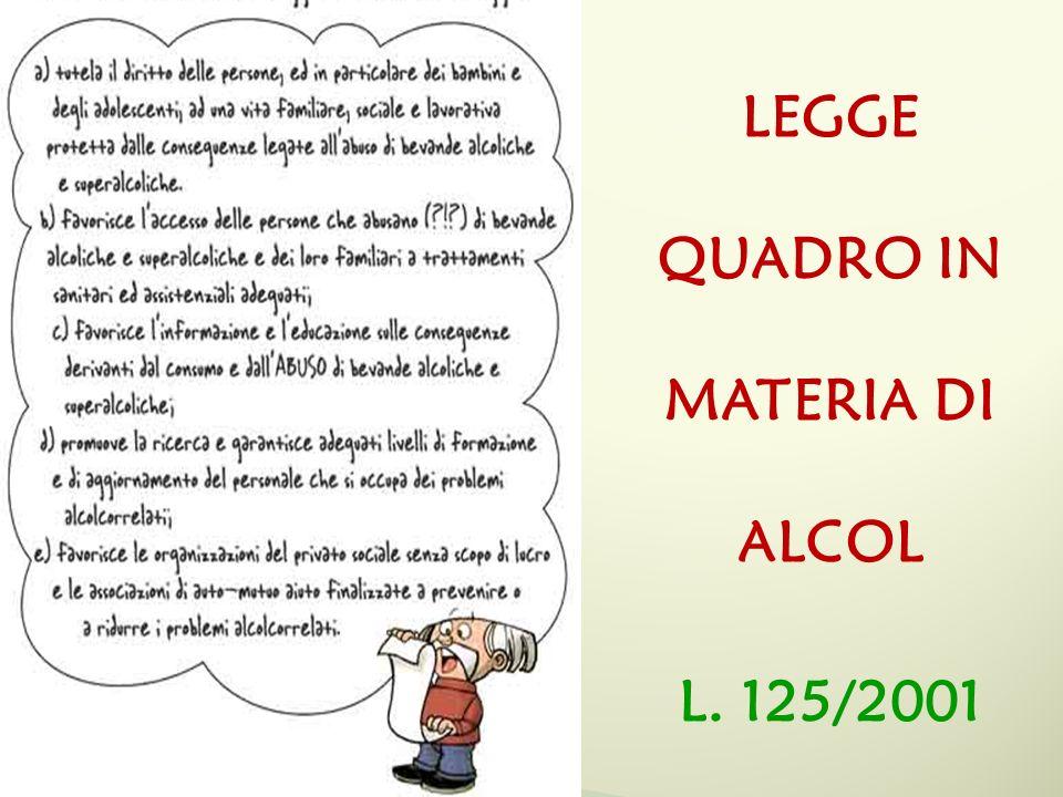 LEGGE QUADRO IN MATERIA DI ALCOL L. 125/2001