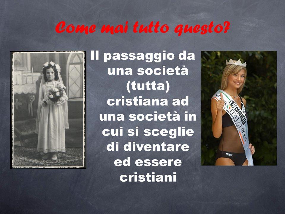 Come mai tutto questo? Il passaggio da una società (tutta) cristiana ad una società in cui si sceglie di diventare ed essere cristiani