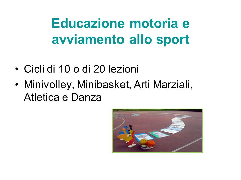 Educazione motoria e avviamento allo sport Cicli di 10 o di 20 lezioni Minivolley, Minibasket, Arti Marziali, Atletica e Danza