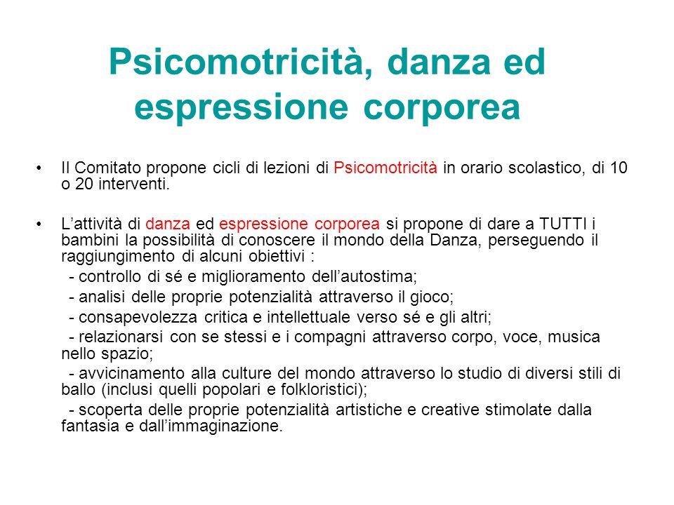 Psicomotricità, danza ed espressione corporea Il Comitato propone cicli di lezioni di Psicomotricità in orario scolastico, di 10 o 20 interventi. L'at