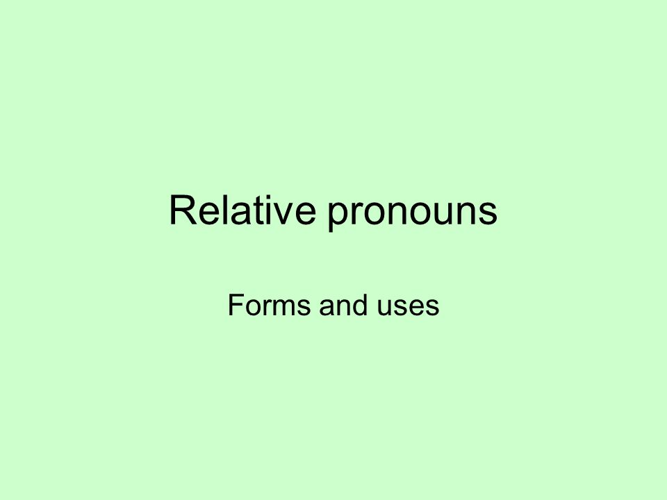 Relative pronouns Forms and uses