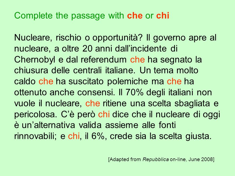 Complete the passage with che or chi Nucleare, rischio o opportunità.